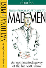 The National Post Guide to Mad Men : An opinionated survey of the hit AMC show - Robert Fulford