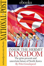 Inside the Hermit Kingdom : The grim present and uncertain future of North Korea - Peter Goodspeed