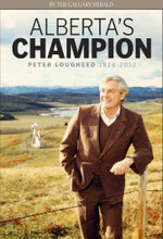 Alberta's Champion : Peter Lougheed 1928-2012 - The Calgary Herald