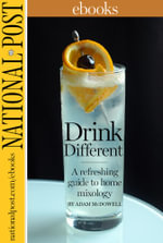 Drink Different : A refreshing guide to home mixology - Adam McDowell