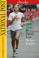 How To Run : From First Steps to Finish Line - Ben Kaplan
