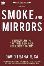 Smoke and Mirrors : Financial Myths That Will Ruin Your Retirement Dreams (8th Edition) - David Trahair