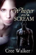 Whisper on a Scream - Cree Walker