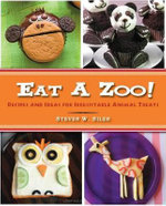 Eat a Zoo! : Recipes and Ideas for Irresistible Animal Treats - Steven W Siler