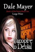 Vampire in Denial : Large Print - Dale Mayer
