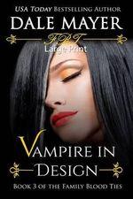 Vampire in Design : Large Print - Dale Mayer