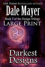 Darkest Designs : Large Print - Dale Mayer