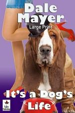 It's a Dog's Life : Large Print - Dale Mayer
