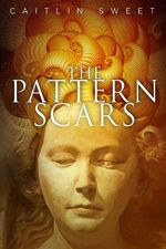 The Pattern Scars - Caitlin Sweet