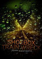 Shoebox Train Wreck - John Mantooth