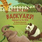 Not in My Backyard : Alphabet in the Wild - Marilyn Moscovitch