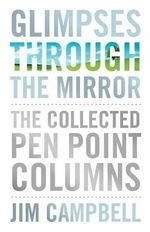 Glimpses Through the Mirror : The Collected Pen Point Columns - Dr Jim Campbell