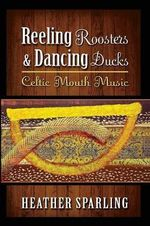 Reeling Roosters & Dancing Ducks : Celtic Mouth Music - Heather Sparling