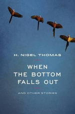 When the Bottom Falls Out : And Other Stories - H Nigel Thomas