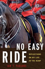 No Easy Ride : Reflections on My Life in the Rcmp - Ian Parsons