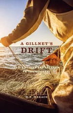 A Gillnet's Drift : Tales of Fish and Freedom on the BC Coast - W N Marach
