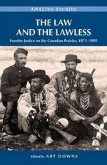 The Law and the Lawless : Frontier Justice on the Canadian Prairies, 1873-1895