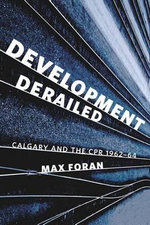 Development Derailed : Calgary and the CPR, 1962-64 - Max Foran