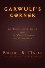 Garwulf's Corner : An Odyssey Into Diablo and the World Beyond the Video Game - Robert B Marks