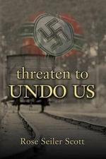 Threaten to Undo Us - Rose S Scott