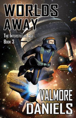 Worlds Away (The Interstellar Age Book 3) - Valmore Daniels