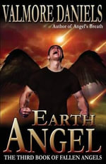 Earth Angel : The Third Book of Fallen Angels - Valmore Daniels