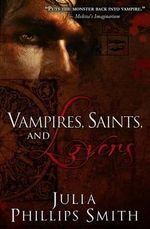 Vampires, Saints, and Lovers - Julia Phillips Smith