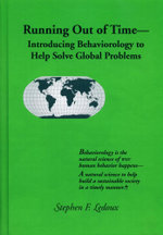 RUNNING OUT OF TIME - INTRODUCING BEHAVIOROLOGY TO HELP SOLVE GLOBAL PROBLEMS - Stephen F Ledoux
