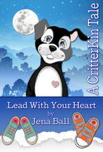 Lead With Your Heart : A CritterKin Tale - Jena Ball
