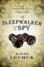The Sleepwalker and the Spy : The Pinkerton Files, Volume 4 - David Luchuk