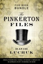 The Pinkerton Files Five-Book Bundle : Lincoln and the Golden Circle, Bucholz and the Blockade, A Burglar's Fate, The Sleepwalker and the Spy, and The Boatman and the Traitor - David Luchuk