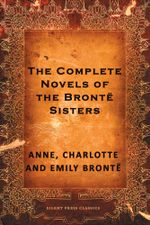 The Complete Novels of the Bronte Sisters - Anne Bronte