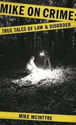 Mike on Crime : True Tales of Law and Disorder - Mike McIntyre