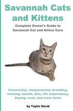 Savannah Cats and Kittens : Personality, Temperament, Breeding, Training, Health, Diet, Life Expectancy, Buying, - Taylor David