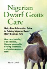 Nigerian Dwarf Goats Care : Dairy Goat Information Guide to Raising Nigerian Dwarf Dairy Goats as Pets - Taylor David