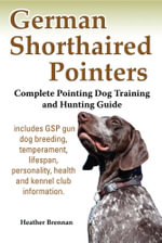German Shorthaired Pointers : Complete Pointing Dog Training and Hunting Guide - Heather Brennan