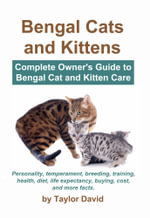 Bengal Cats and Kittens : Complete Owner's Guide to Bengal Cat and Kitten Care - Taylor David