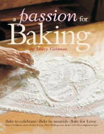 A Passion for Baking : Bake to Nourish, Bake to Celebrate, Bake for Love - Marcy Goldman