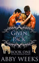 Given to the Pack : Wolf Shifter Menage - Abby Weeks