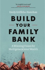 Build Your Family Bank : A Winning Vision for Multigenerational Wealth - Emily Griffiths-Hamilton