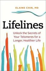 Lifelines : Unlock the Secrets of Your Telomeres for a Longer, Healthier Life - Elaine Chin