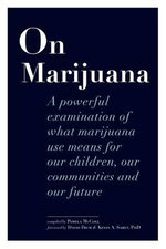 On Marijuana : A Powerful Examination of What Marijuana Means to Our Children, Our Communities, and Our Future - Pamela McColl