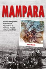 Mampara : Rhodesia Regiment Moments of Mayhem by a Moronic, Maybe Militant, Madman - Toc Walsh