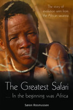 The Greatest Safari : In the Beginning Was Africa: The Story of Evolution Seen from the Savannah - Søren Rasmussen