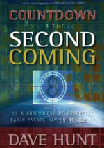Countdown to the Second Coming : A Chronology of Prophetic Earth Events Happening Now - David Hunt