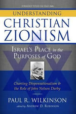 Understanding Christian Zionism : Israel's Place in the Purposes of God - Paul R Wilkinson