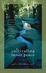 Cultivating Inner Peace : Exploring the Psychology, Wisdom and Poetry of Gandhi, Thoreau, the Buddha, and Others - Paul R. R. Fleischman