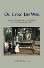 On Living Life Well : Echoes of the Words of the Buddha from the Theravada Tradition