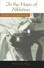 In the Hope of Nibbana : The Ethics of Theravada Buddhism - Winston L King