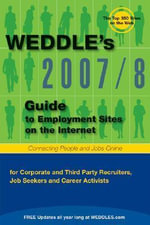 Weddle's Guide to Employment Sites on the Internet 2007/8 : for Corporate and Third Party Recruiters, Job Seekers, and Career Activists - Peter D. Weddle